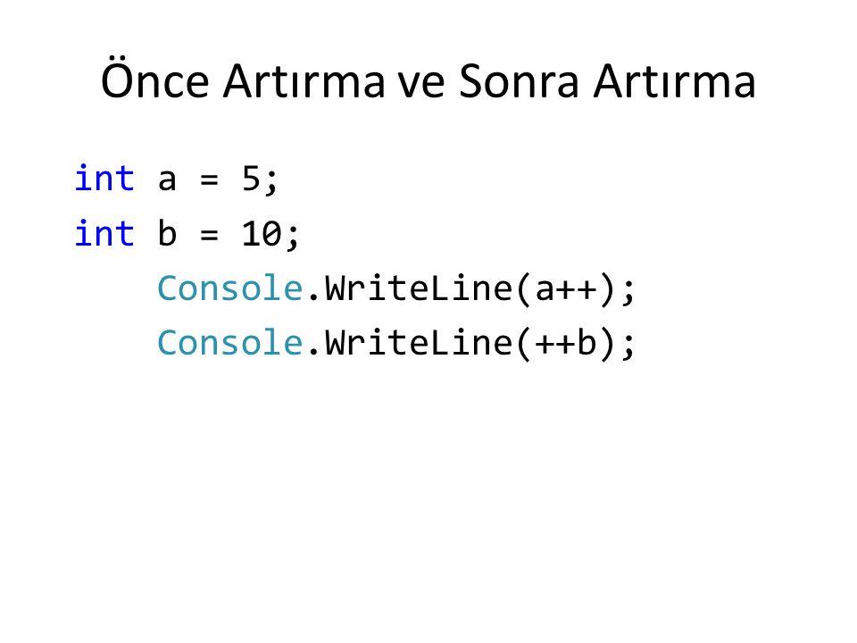 Önce Artırma ve Sonra Artırma int a = 5; int b = 10; Console.WriteLine(a++); Console.WriteLine(++b);