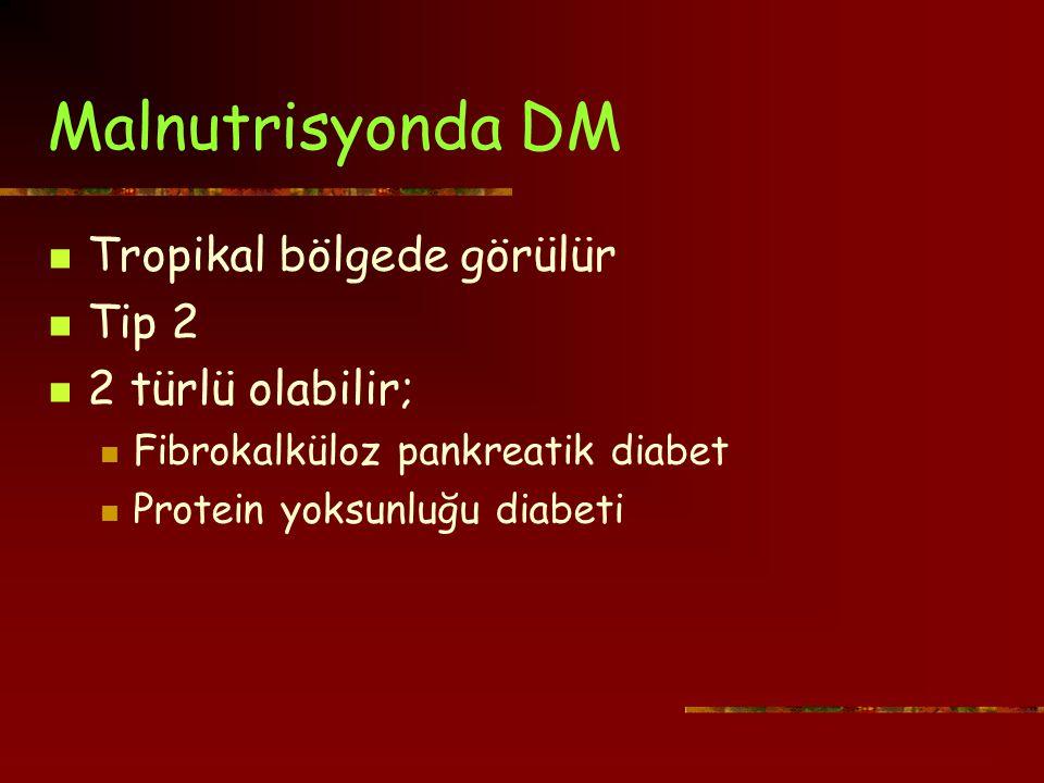 Malnutrisyonda DM Tropikal bölgede görülür Tip 2 2 türlü olabilir; Fibrokalküloz pankreatik diabet Protein yoksunluğu diabeti