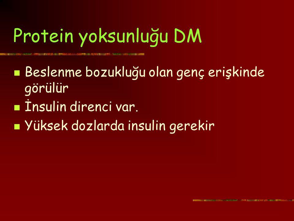 Protein yoksunluğu DM Beslenme bozukluğu olan genç erişkinde görülür İnsulin direnci var.