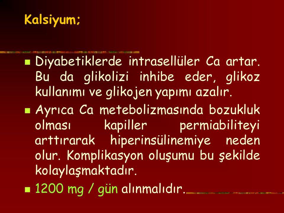 Kalsiyum; Diyabetiklerde intrasellüler Ca artar.