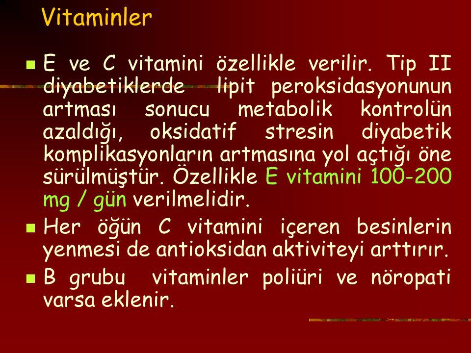 Vitaminler E ve C vitamini özellikle verilir.