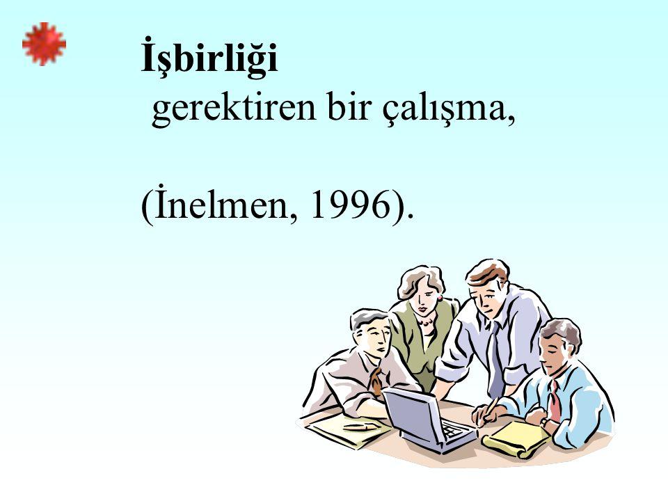 İşbirliği gerektiren bir çalışma, (İnelmen, 1996).