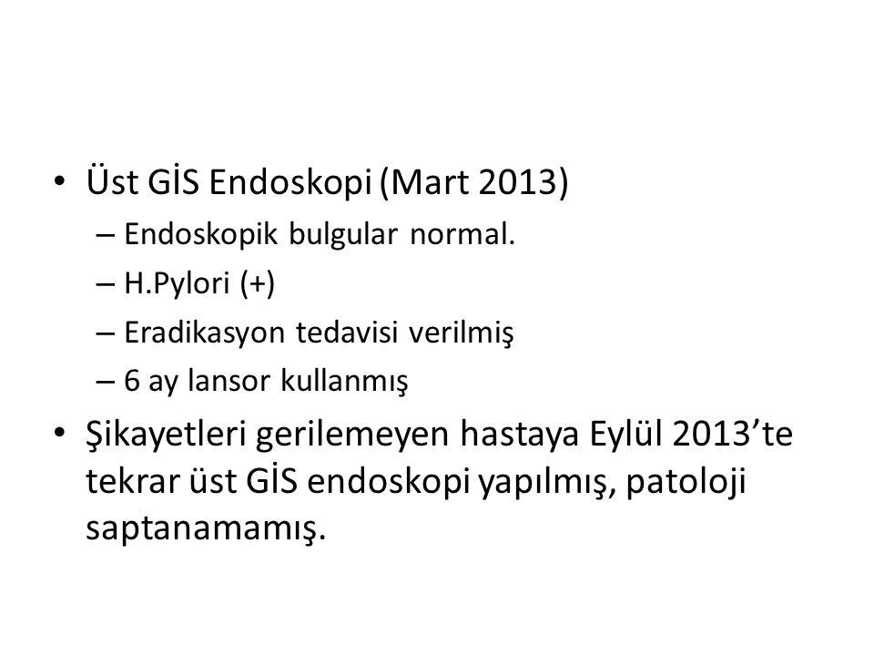 Üst GİS Endoskopi (Mart 2013) – Endoskopik bulgular normal. – H.Pylori (+) – Eradikasyon tedavisi verilmiş – 6 ay lansor kullanmış Şikayetleri gerilem