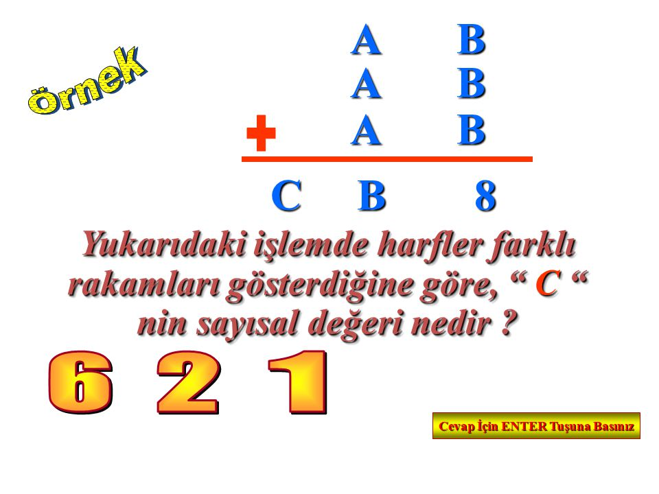 """Yukarıdaki işlemde harfler farklı rakamları gösterdiğine göre, """" C """" nin sayısal değeri nedir ? Yukarıdaki işlemde harfler farklı rakamları gösterdiği"""