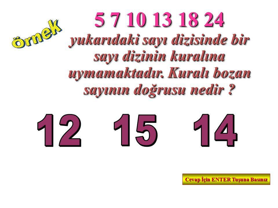 5 7 10 13 18 24 yukarıdaki sayı dizisinde bir sayı dizinin kuralına uymamaktadır. Kuralı bozan sayının doğrusu nedir ? 5 7 10 13 18 24 yukarıdaki sayı