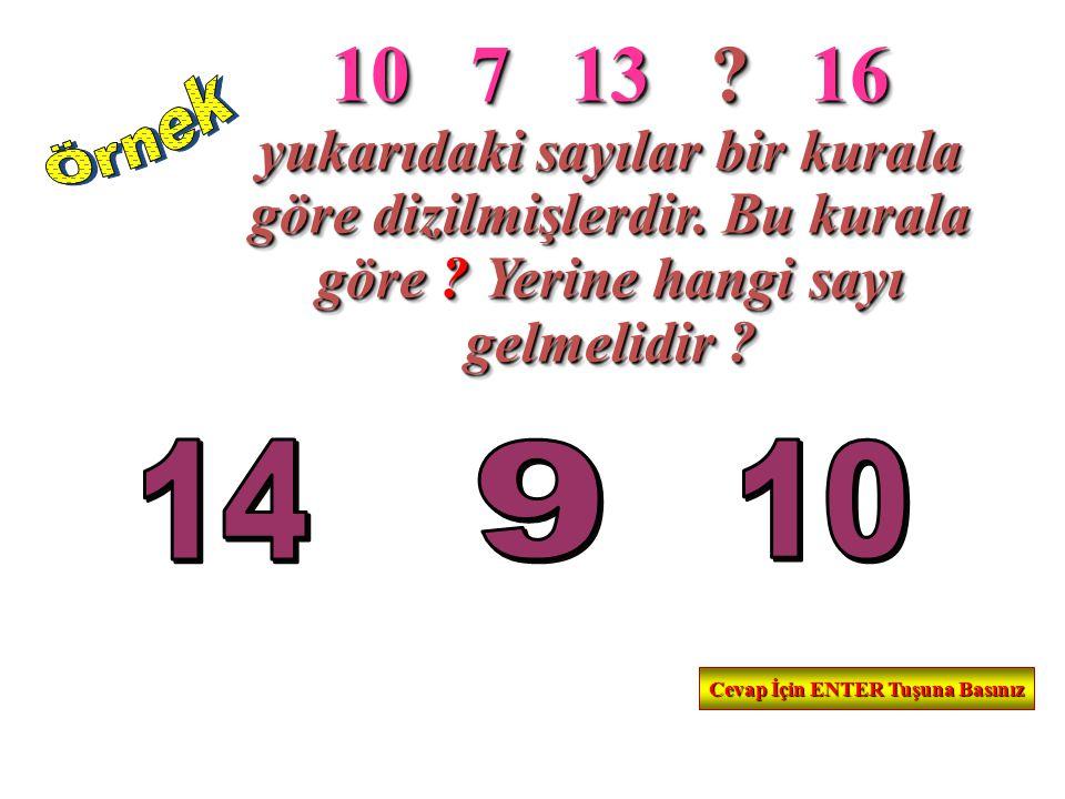 10 7 13 ? 16 yukarıdaki sayılar bir kurala göre dizilmişlerdir. Bu kurala göre ? Yerine hangi sayı gelmelidir ? 10 7 13 ? 16 yukarıdaki sayılar bir ku