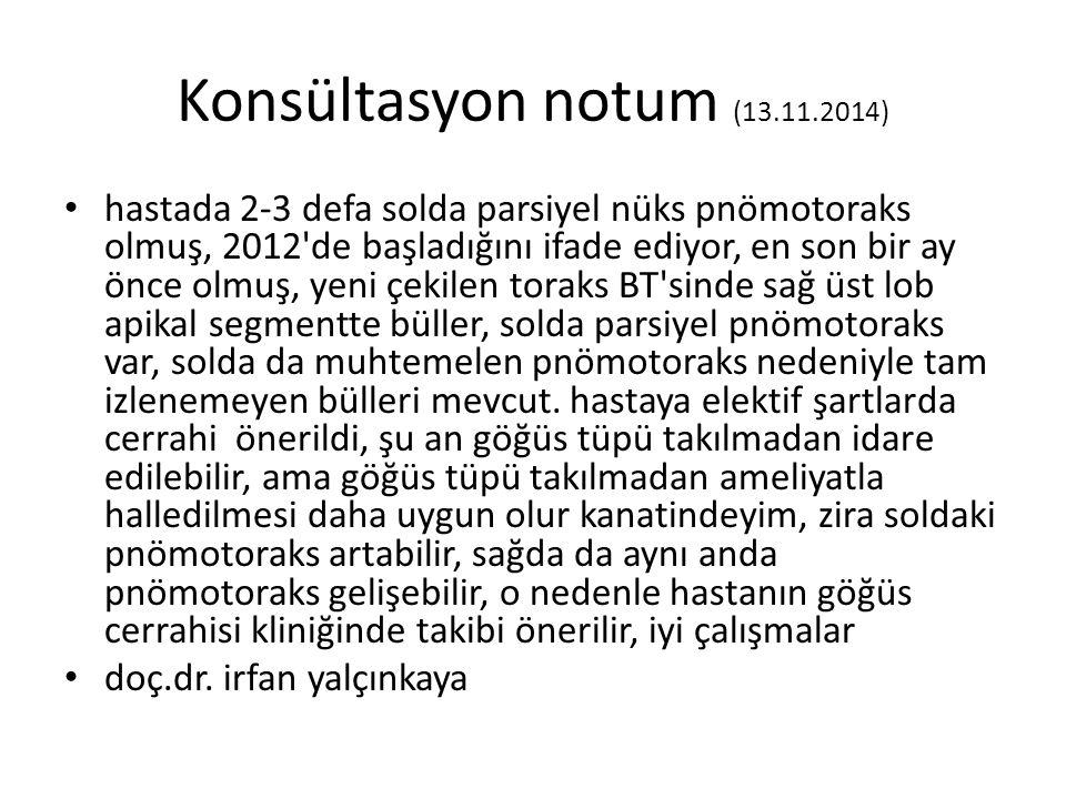 Konsültasyon notum (13.11.2014) hastada 2-3 defa solda parsiyel nüks pnömotoraks olmuş, 2012'de başladığını ifade ediyor, en son bir ay önce olmuş, ye