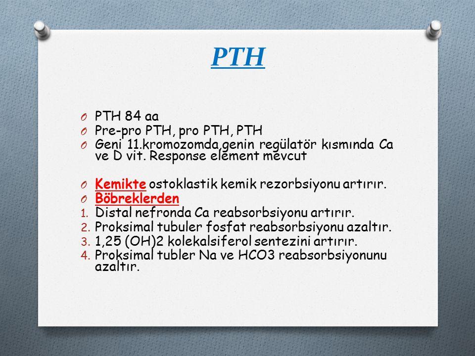 PTH O PTH 84 aa O Pre-pro PTH, pro PTH, PTH O Geni 11.kromozomda,genin regülatör kısmında Ca ve D vit.