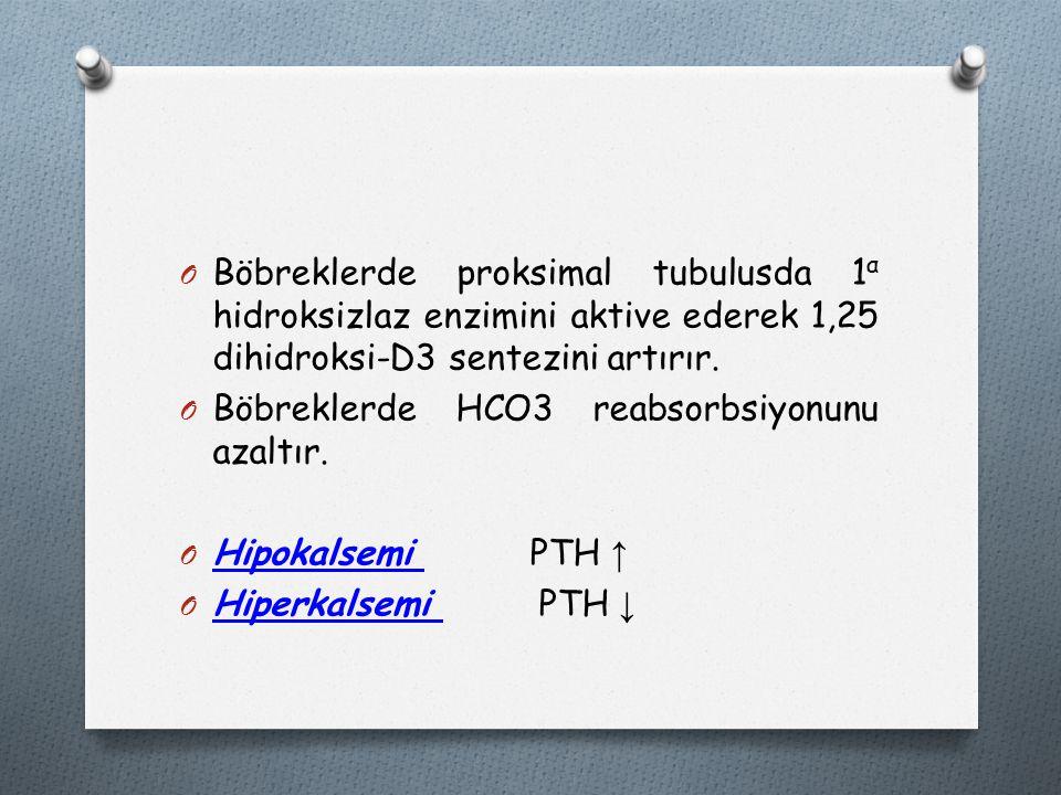 O Böbreklerde proksimal tubulusda 1 α hidroksizlaz enzimini aktive ederek 1,25 dihidroksi-D3 sentezini artırır.