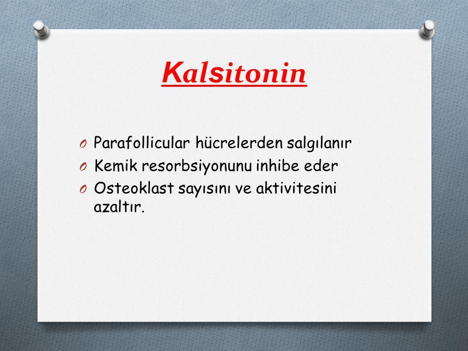 K al s itonin O Parafollicular hücrelerden salgılanır O Kemik resorbsiyonunu inhibe eder O Osteoklast sayısını ve aktivitesini azaltır.