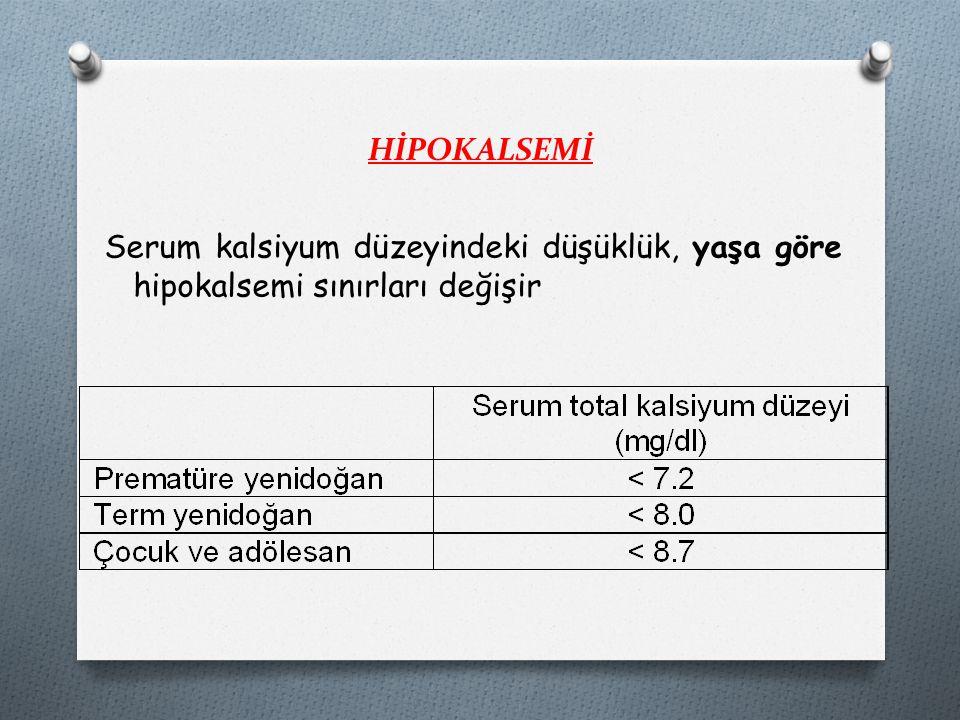 HİPOKALSEMİ Serum kalsiyum düzeyindeki düşüklük, yaşa göre hipokalsemi sınırları değişir
