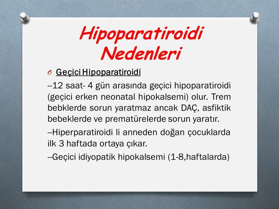 Hipoparatiroidi Nedenleri O Geçici Hipoparatiroidi --12 saat- 4 gün arasında geçici hipoparatiroidi (geçici erken neonatal hipokalsemi) olur.