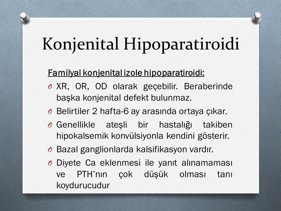 Konjenital Hipoparatiroidi Familyal konjenital izole hipoparatiroidi: O XR, OR, OD olarak geçebilir.