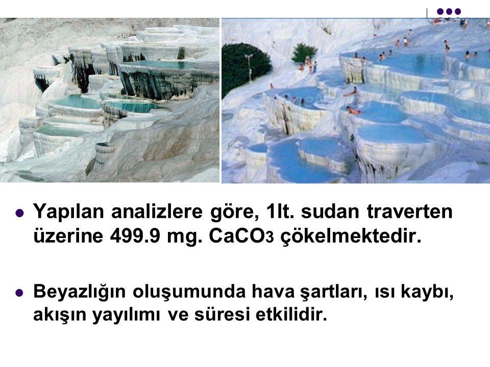 Yapılan analizlere göre, 1lt. sudan traverten üzerine 499.9 mg. CaCO 3 çökelmektedir. Beyazlığın oluşumunda hava şartları, ısı kaybı, akışın yayılımı