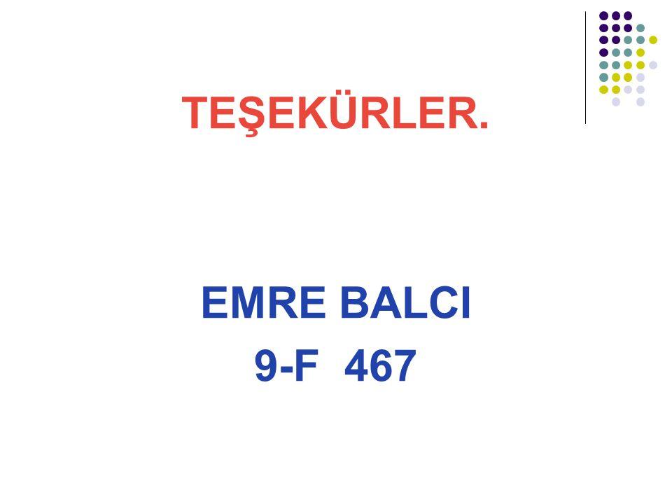 TEŞEKÜRLER. EMRE BALCI 9-F 467