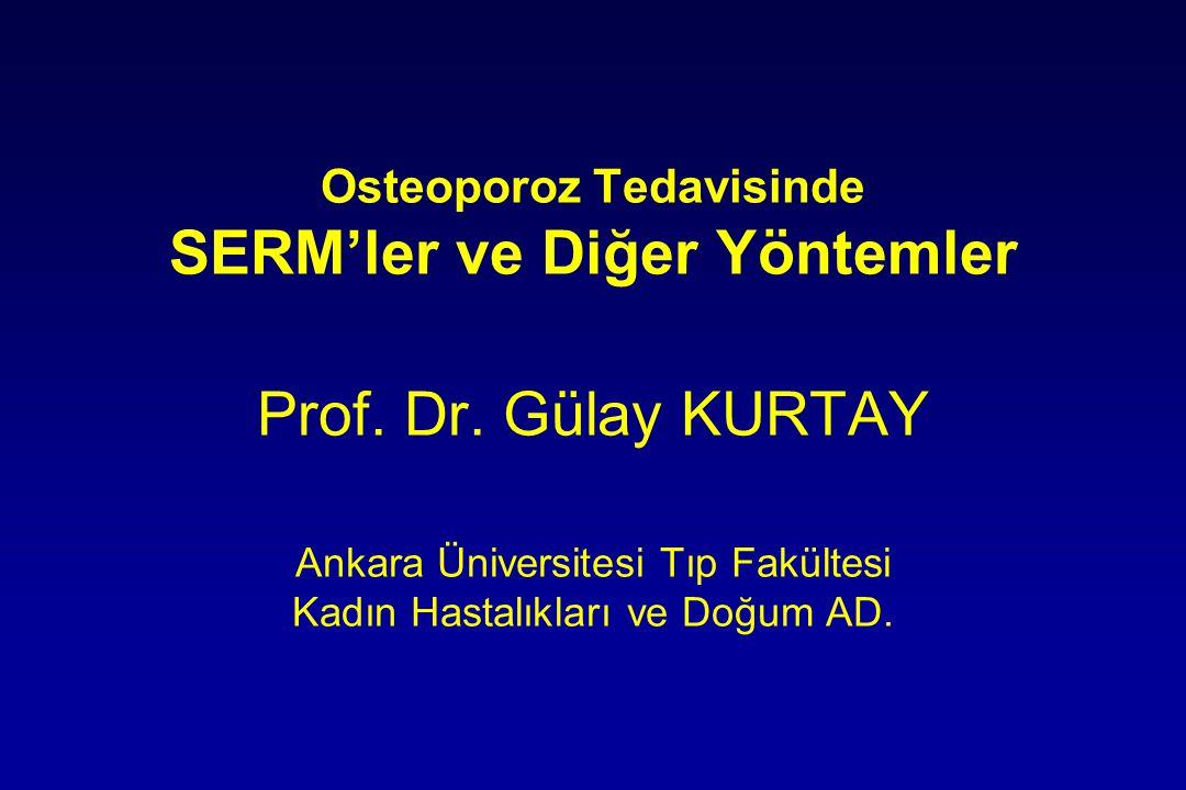 Osteoporoz Tedavisinde SERM'ler ve Diğer Yöntemler Prof. Dr. Gülay KURTAY Ankara Üniversitesi Tıp Fakültesi Kadın Hastalıkları ve Doğum AD.