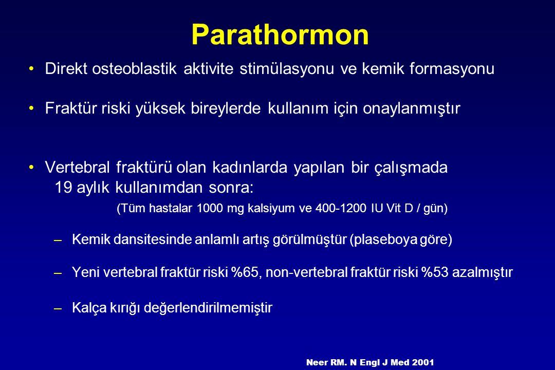 Parathormon Direkt osteoblastik aktivite stimülasyonu ve kemik formasyonu Fraktür riski yüksek bireylerde kullanım için onaylanmıştır Vertebral fraktü