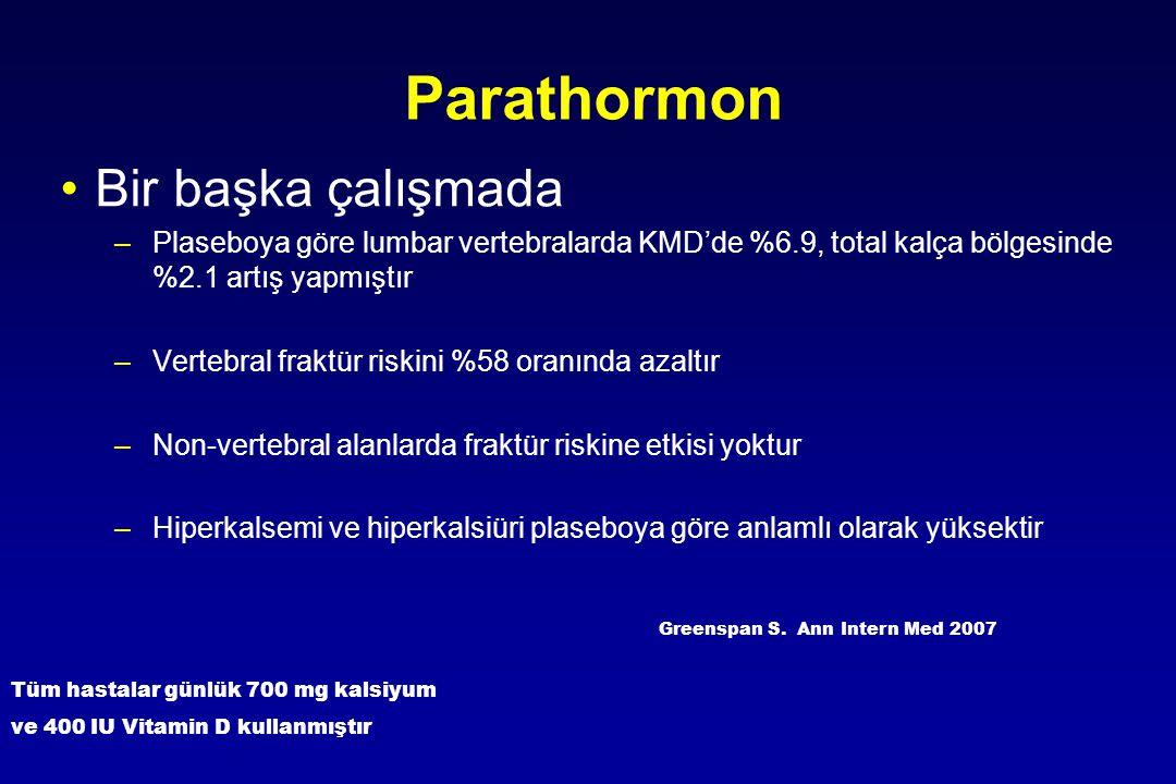 Parathormon Bir başka çalışmada –Plaseboya göre lumbar vertebralarda KMD'de %6.9, total kalça bölgesinde %2.1 artış yapmıştır –Vertebral fraktür riski