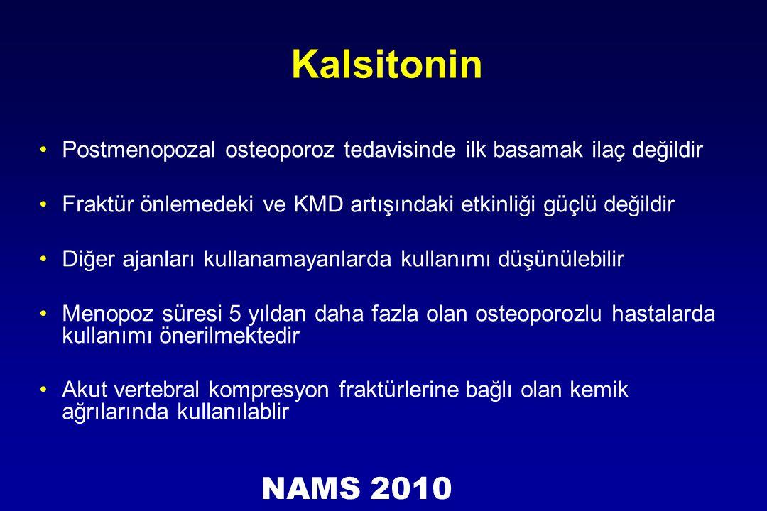 Kalsitonin Postmenopozal osteoporoz tedavisinde ilk basamak ilaç değildir Fraktür önlemedeki ve KMD artışındaki etkinliği güçlü değildir Diğer ajanlar