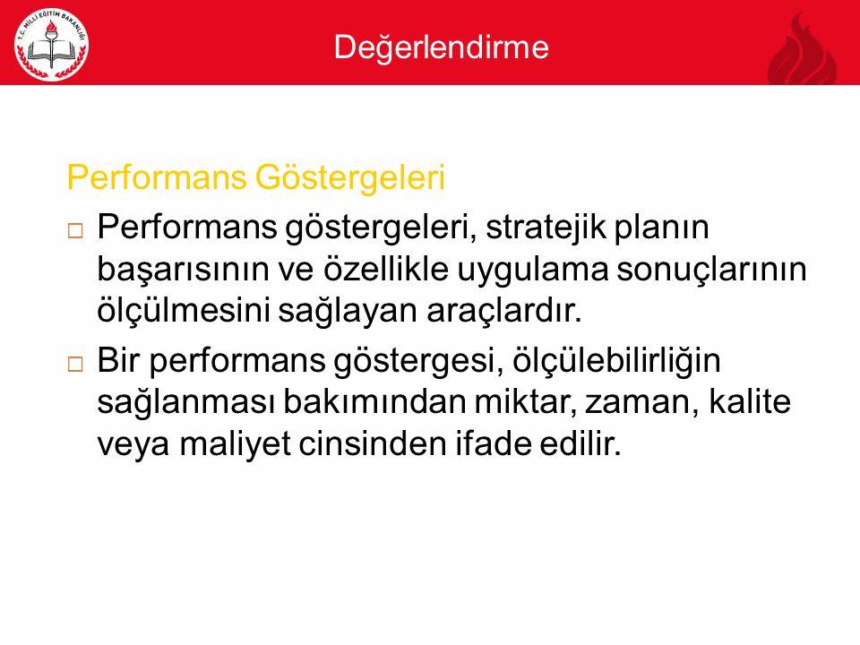Değerlendirme Performans Göstergeleri  Performans göstergeleri, stratejik planın başarısının ve özellikle uygulama sonuçlarının ölçülmesini sağlayan