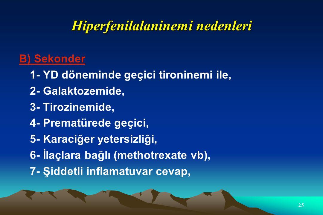 Hiperfenilalaninemi nedenleri B) Sekonder 1- YD döneminde geçici tironinemi ile, 2- Galaktozemide, 3- Tirozinemide, 4- Prematürede geçici, 5- Karaciğe