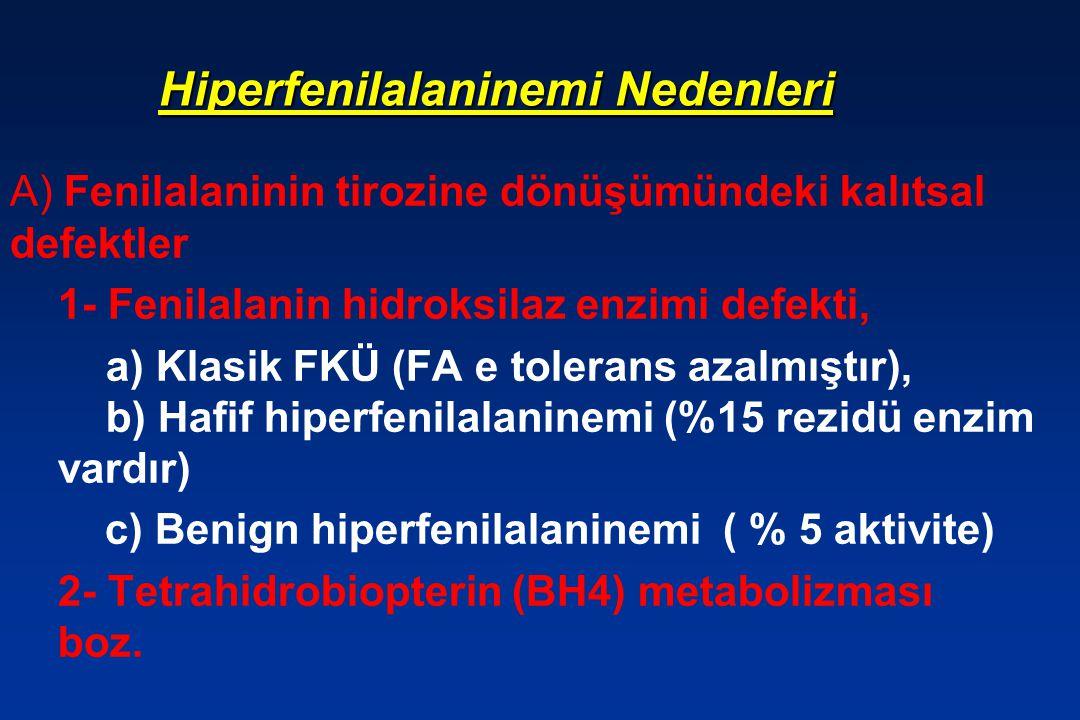 Hiperfenilalaninemi Nedenleri A) Fenilalaninin tirozine dönüşümündeki kalıtsal defektler 1- Fenilalanin hidroksilaz enzimi defekti, a) Klasik FKÜ (FA