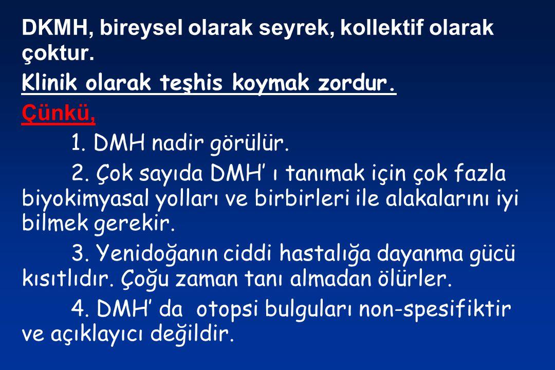 DKMH, bireysel olarak seyrek, kollektif olarak çoktur. Klinik olarak teşhis koymak zordur. Çünkü, 1. DMH nadir görülür. 2. Çok sayıda DMH' ı tanımak i