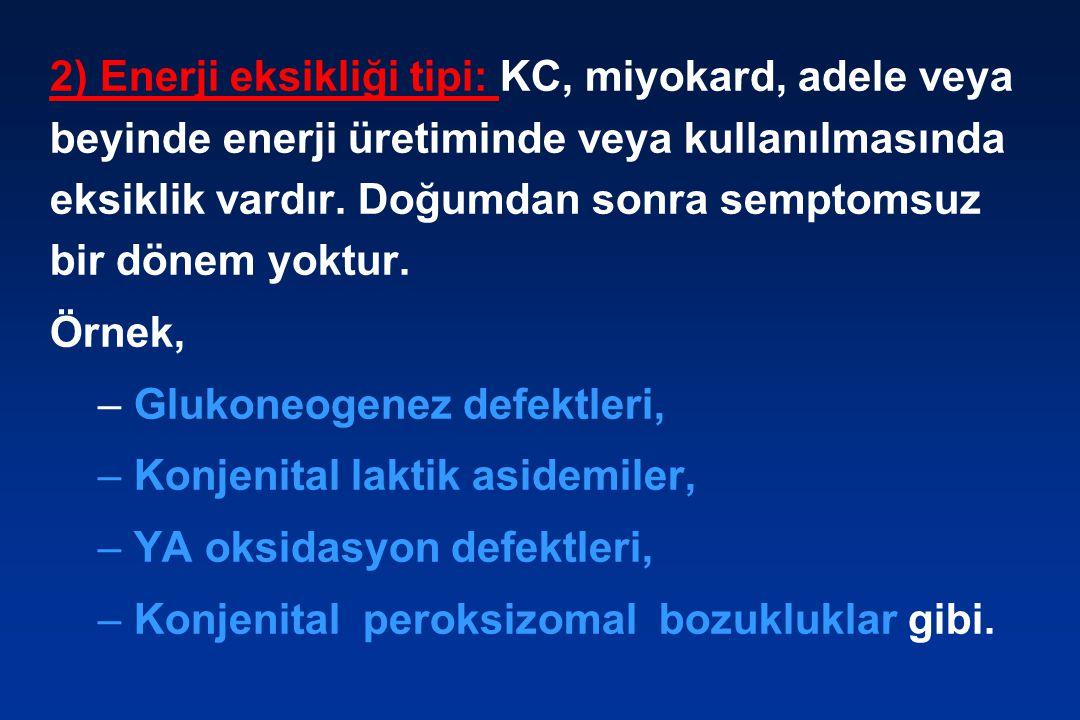 2) Enerji eksikliği tipi: KC, miyokard, adele veya beyinde enerji üretiminde veya kullanılmasında eksiklik vardır. Doğumdan sonra semptomsuz bir dönem