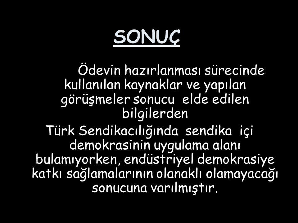 SONUÇ Ödevin hazırlanması sürecinde kullanılan kaynaklar ve yapılan görüşmeler sonucu elde edilen bilgilerden Türk Sendikacılığında sendika içi demokr