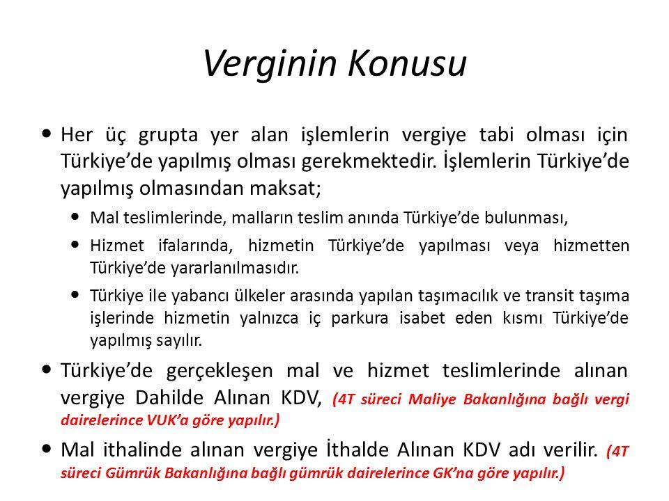 Verginin Konusu Her üç grupta yer alan işlemlerin vergiye tabi olması için Türkiye'de yapılmış olması gerekmektedir. İşlemlerin Türkiye'de yapılmış ol