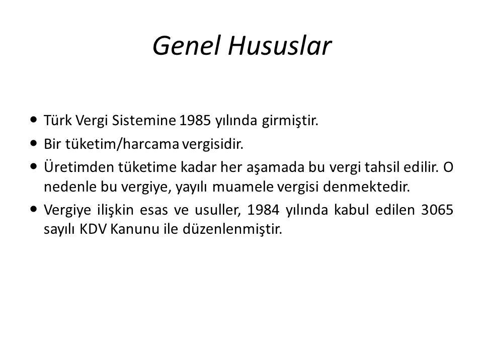 Genel Hususlar Türk Vergi Sistemine 1985 yılında girmiştir. Bir tüketim/harcama vergisidir. Üretimden tüketime kadar her aşamada bu vergi tahsil edili