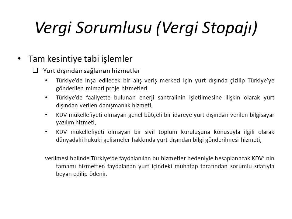 Vergi Sorumlusu (Vergi Stopajı) Tam kesintiye tabi işlemler  Yurt dışından sağlanan hizmetler Türkiye'de inşa edilecek bir alış veriş merkezi için yu