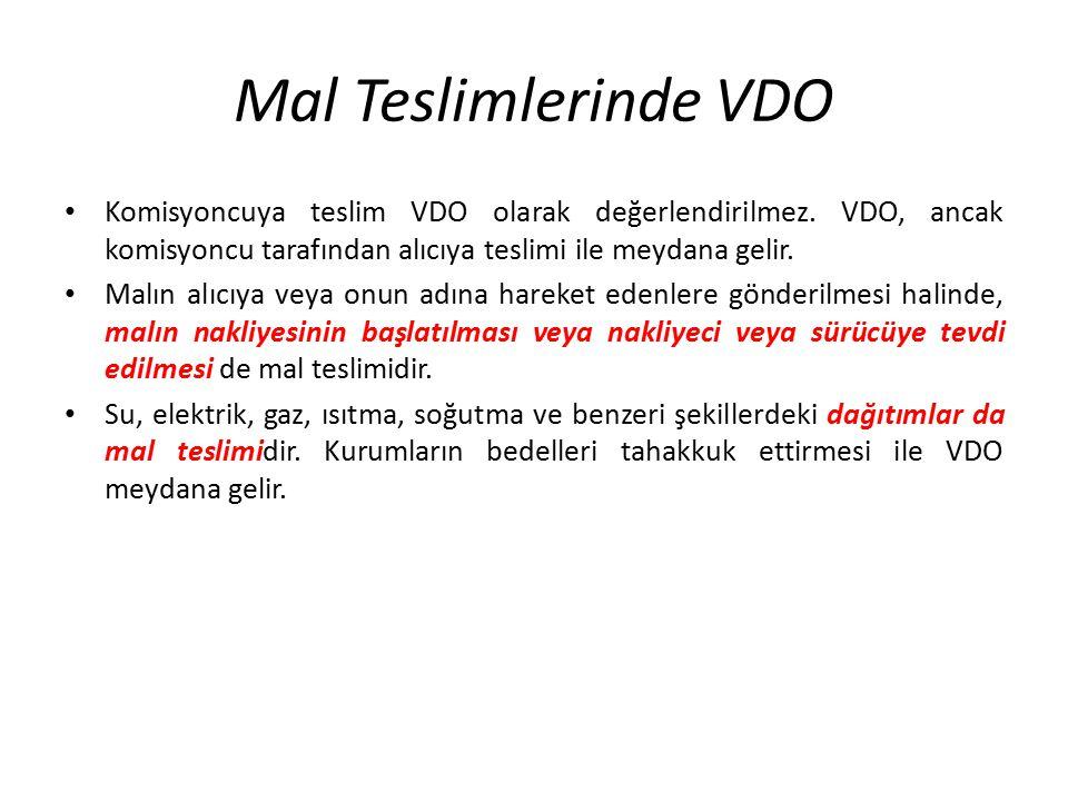 Mal Teslimlerinde VDO Komisyoncuya teslim VDO olarak değerlendirilmez. VDO, ancak komisyoncu tarafından alıcıya teslimi ile meydana gelir. Malın alıcı