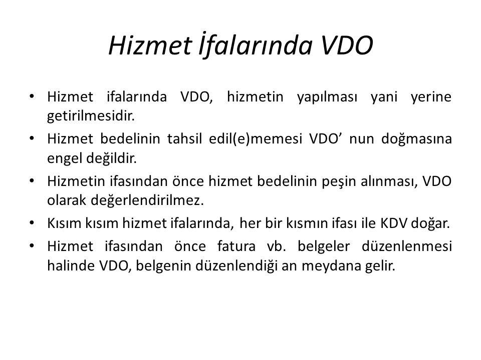 Hizmet İfalarında VDO Hizmet ifalarında VDO, hizmetin yapılması yani yerine getirilmesidir. Hizmet bedelinin tahsil edil(e)memesi VDO' nun doğmasına e