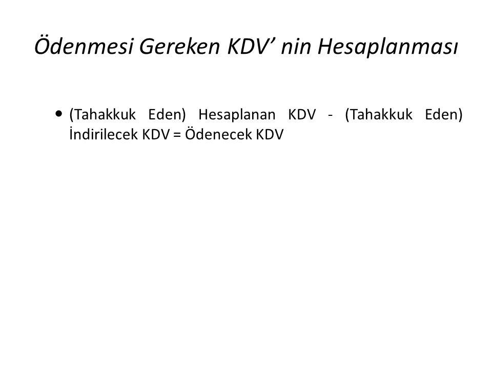 Ödenmesi Gereken KDV' nin Hesaplanması (Tahakkuk Eden) Hesaplanan KDV - (Tahakkuk Eden) İndirilecek KDV = Ödenecek KDV