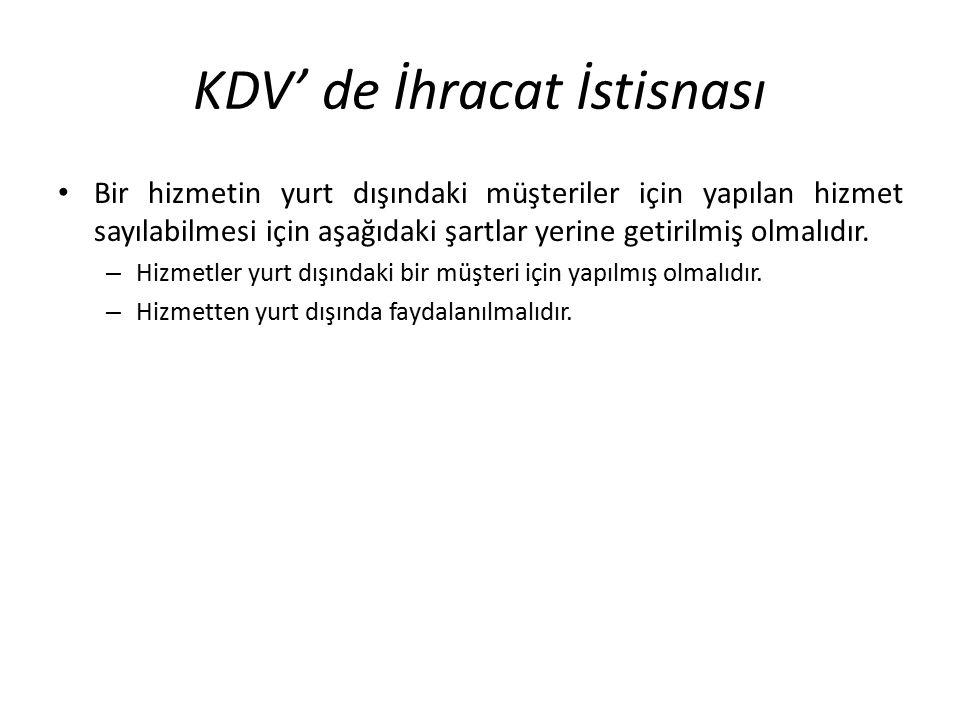 KDV' de İhracat İstisnası Bir hizmetin yurt dışındaki müşteriler için yapılan hizmet sayılabilmesi için aşağıdaki şartlar yerine getirilmiş olmalıdır.