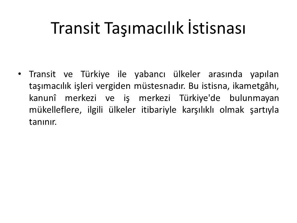 Transit Taşımacılık İstisnası Transit ve Türkiye ile yabancı ülkeler arasında yapılan taşımacılık işleri vergiden müstesnadır. Bu istisna, ikametgâhı,