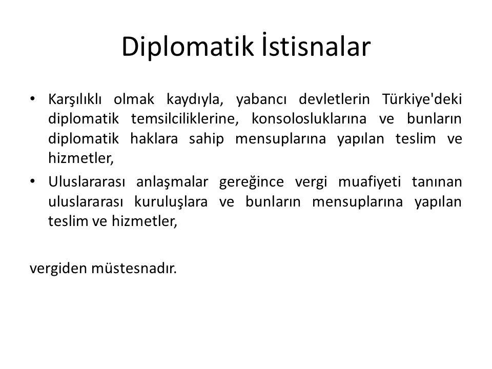 Diplomatik İstisnalar Karşılıklı olmak kaydıyla, yabancı devletlerin Türkiye'deki diplomatik temsilciliklerine, konsolosluklarına ve bunların diplomat