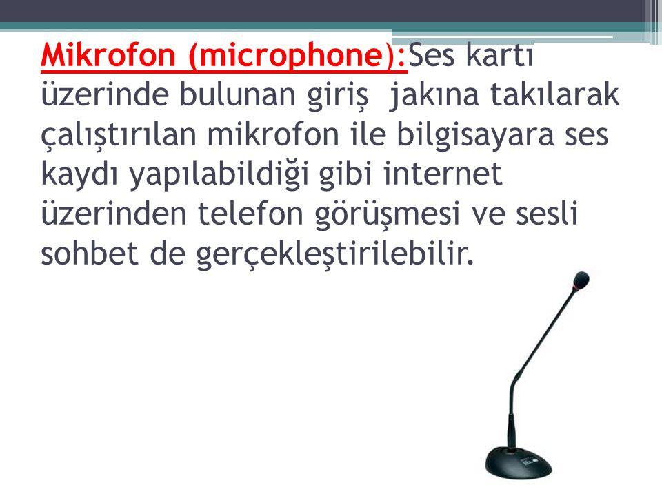 Mikrofon (microphone):Ses kartı üzerinde bulunan giriş jakına takılarak çalıştırılan mikrofon ile bilgisayara ses kaydı yapılabildiği gibi internet üz