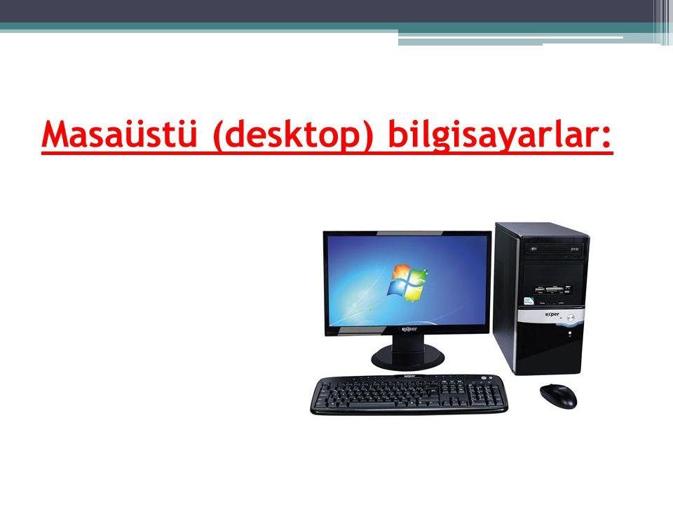Masaüstü (desktop) bilgisayarlar: