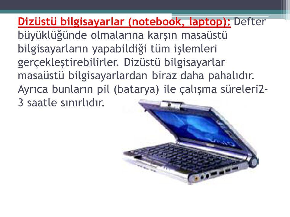 Dizüstü bilgisayarlar (notebook, laptop): Defter büyüklüğünde olmalarına karşın masaüstü bilgisayarların yapabildiği tüm işlemleri gerçekleştirebilirl