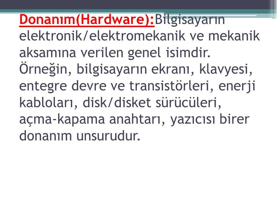 Donanım(Hardware):Bilgisayarın elektronik/elektromekanik ve mekanik aksamına verilen genel isimdir. Örneğin, bilgisayarın ekranı, klavyesi, entegre de