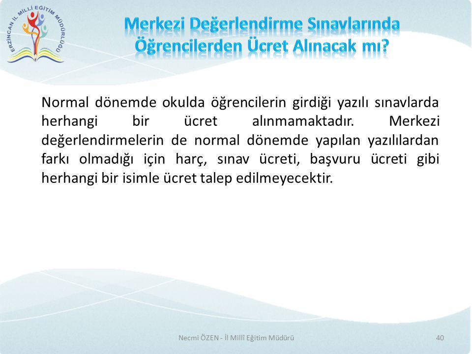 Necmi ÖZEN - İl Millî Eğitim Müdürü40 Normal dönemde okulda öğrencilerin girdiği yazılı sınavlarda herhangi bir ücret alınmamaktadır.