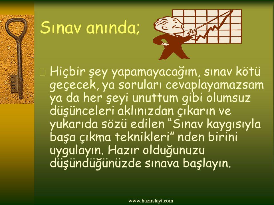 www.hazirslayt.com Sınav anında;  Hiçbir şey yapamayacağım, sınav kötü geçecek, ya soruları cevaplayamazsam ya da her şeyi unuttum gibi olumsuz düşün