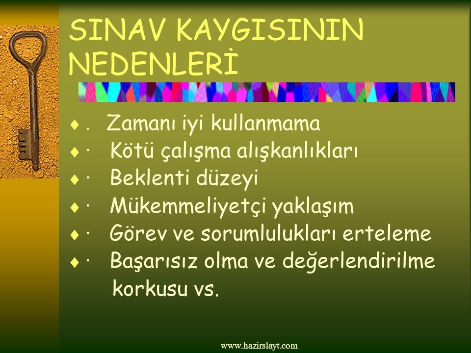 www.hazirslayt.com SINAV KAYGISININ NEDENLERİ . Zamanı iyi kullanmama  · Kötü çalışma alışkanlıkları  · Beklenti düzeyi  · Mükemmeliyetçi yaklaşım