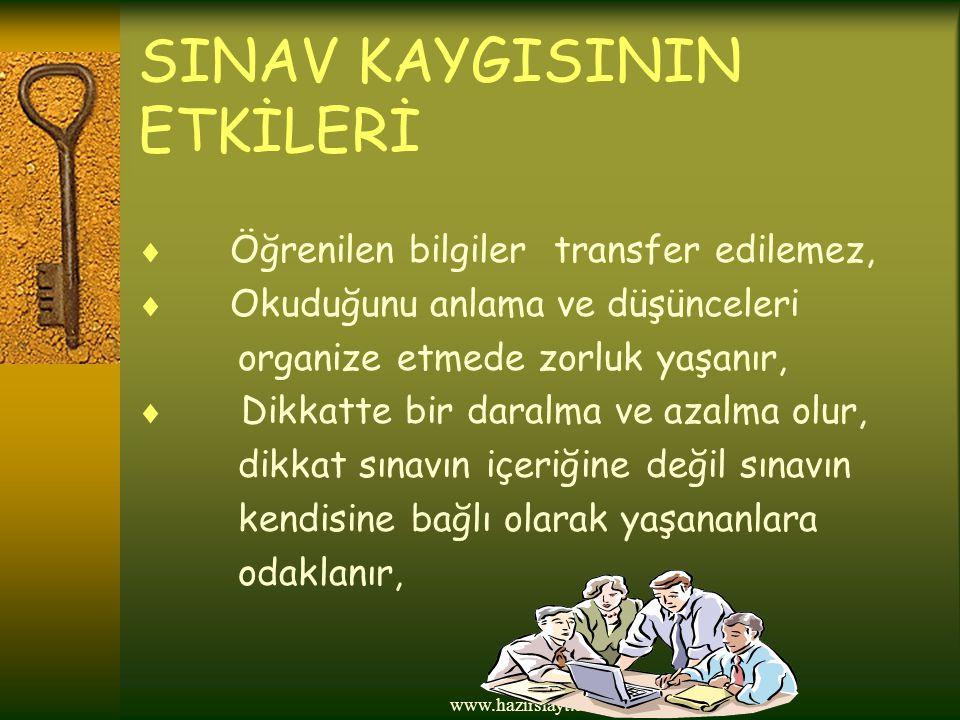 www.hazirslayt.com SINAV KAYGISININ ETKİLERİ  Öğrenilen bilgiler transfer edilemez,  Okuduğunu anlama ve düşünceleri organize etmede zorluk yaşanır,