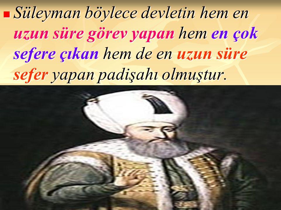 Süleyman böylece devletin hem en uzun süre görev yapan hem en çok sefere çıkan hem de en uzun süre sefer yapan padişahı olmuştur. Süleyman böylece dev