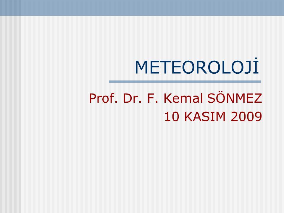 METEOROLOJİ Prof. Dr. F. Kemal SÖNMEZ 10 KASIM 2009
