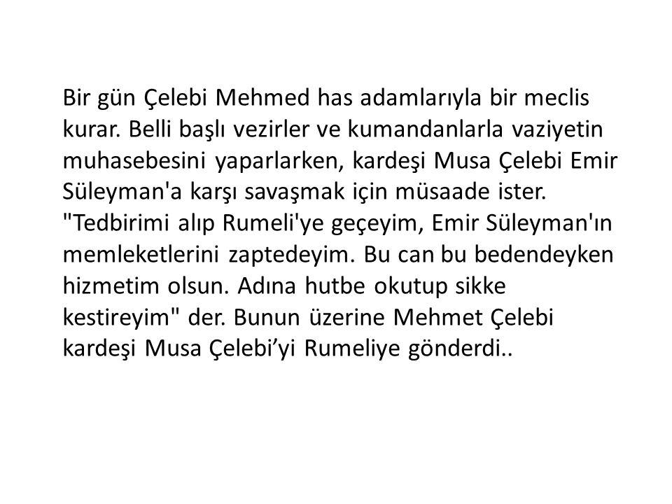 Bir gün Çelebi Mehmed has adamlarıyla bir meclis kurar.