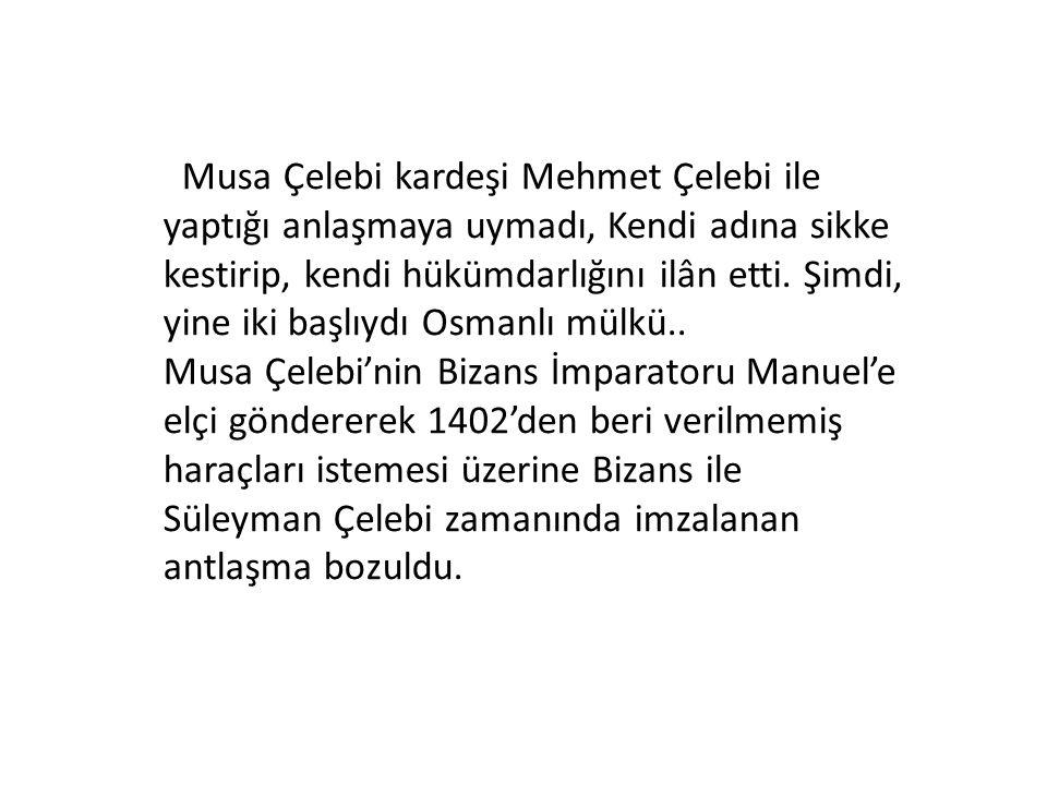 Musa Çelebi kardeşi Mehmet Çelebi ile yaptığı anlaşmaya uymadı, Kendi adına sikke kestirip, kendi hükümdarlığını ilân etti.
